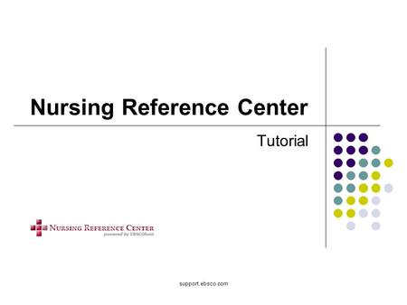 Support.ebsco.com Nursing Reference Center Tutorial.