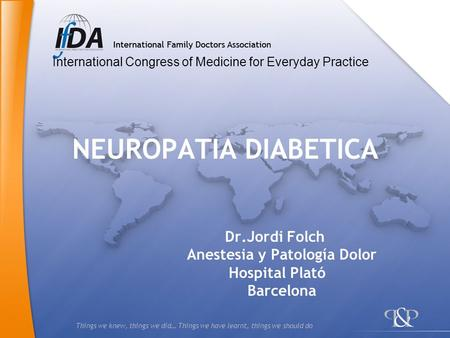 Things we knew, things we did… Things we have learnt, things we should do NEUROPATIA DIABETICA Dr.Jordi Folch Anestesia y Patología Dolor Hospital Plató