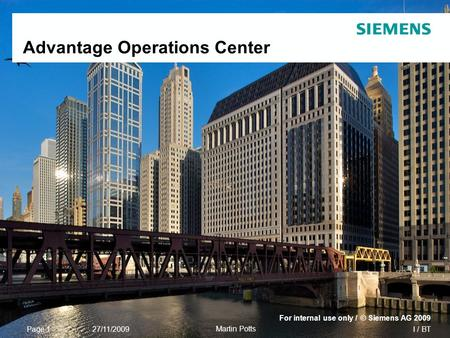 I / BT For internal use only / © Siemens AG 2009 Page 1 Martin Potts 27/11/2009 Advantage Operations Center.