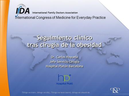 Things we knew, things we did… Things we have learnt, things we should do International Congress of Medicine for Everyday Practice Seguimiento clínico.