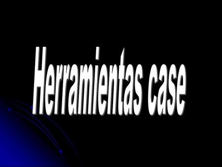 ¿Que es la Herramienta CASE? (Computer Aided Software Engineering, Ingeniería de Software Asistida por Ordenador)
