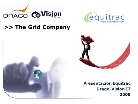 Presentación Equitrac Drago-Vision IT 2009 >> The Grid Company.