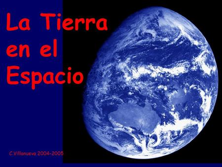 La Tierra en el Espacio The Earth in space C.Villanueva 2004-2005.