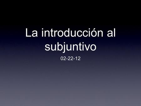 La introducción al subjuntivo 02-22-12. el subjuntivo In any sentence, the verb is the word or group of words that identifies the action. Verbs mood tense.