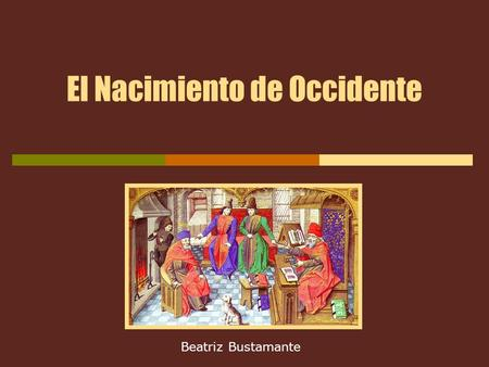 El Nacimiento de Occidente Beatriz Bustamante. 2 Edad Media Período histórico de la civilización occidental comprendido entre los siglos V y XV. 476,