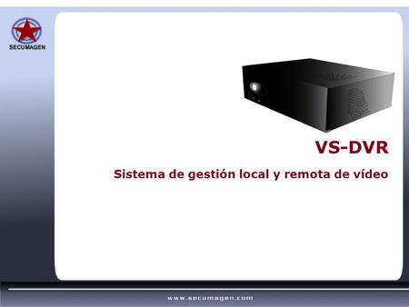 VS-DVR Sistema de gestión local y remota de vídeo.