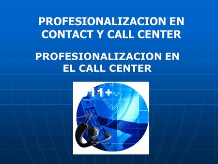 PROFESIONALIZACION EN EL CALL CENTER PROFESIONALIZACION EN CONTACT Y CALL CENTER.