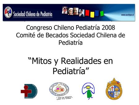 Congreso Chileno Pediatría 2008 Comité de Becados Sociedad Chilena de Pediatría Mitos y Realidades en Pediatría.