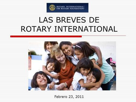 LAS BREVES DE ROTARY INTERNATIONAL Febrero 23, 2011.