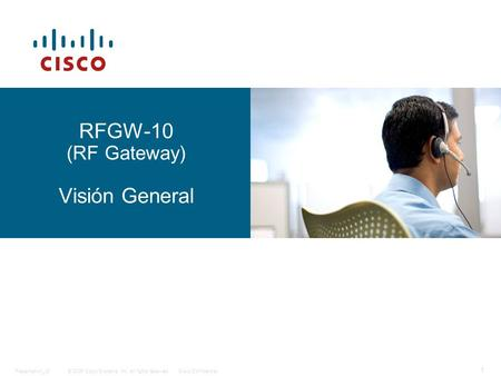 © 2006 Cisco Systems, Inc. All rights reserved.Cisco ConfidentialPresentation_ID 1 RFGW-10 (RF Gateway) Visión General.