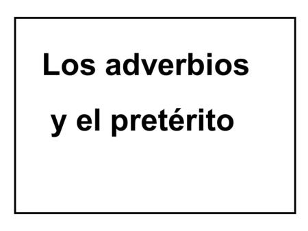 Los adverbios y el pretérito. Adverbios Adverbs are formed by adding –mente to an adjective. 1. Adjectives ending in -e or a consonant: add mente posible.