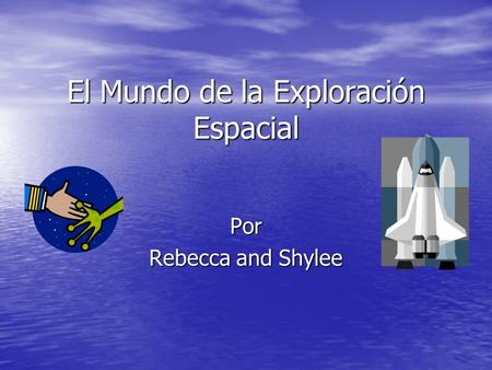 El Mundo de la Exploración Espacial Por Rebecca and Shylee.