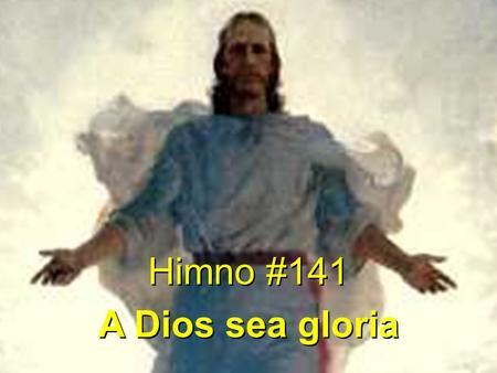 Himno #141 A Dios sea gloria Himno #141 A Dios sea gloria.