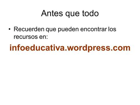 Antes que todo infoeducativa.wordpress.com