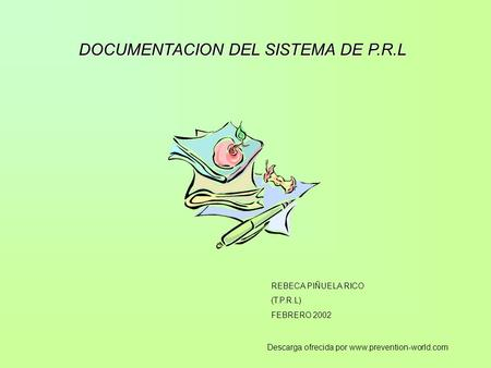 DOCUMENTACION DEL SISTEMA DE P.R.L REBECA PIÑUELA RICO (T.P.R.L) FEBRERO 2002 Descarga ofrecida por www.prevention-world.com.