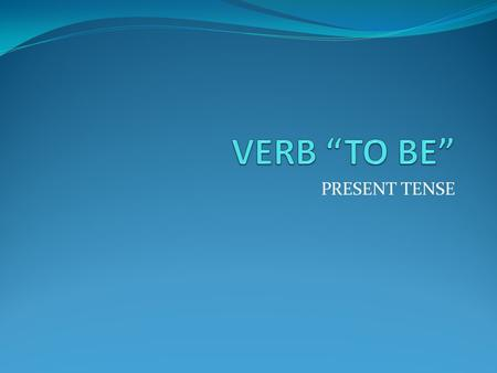 "VERB ""TO BE"" PRESENT TENSE."