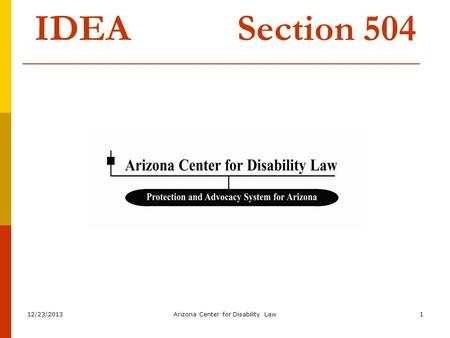 12/23/2013Arizona Center for Disability Law1 IDEA Section 504.