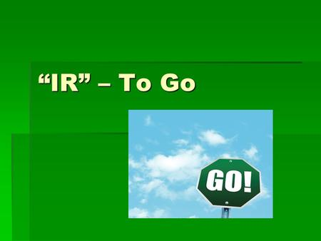 IR – To Go. What is Ir The verb ir (to go) is one of the most commonly used verbs in Spanish. The verb ir (to go) is one of the most commonly used verbs.