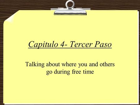 Capitulo 4- Tercer Paso Talking about where you and others go during free time.