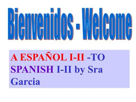 A ESPAÑOL I-II -TO SPANISH I-II by Sra Garcia