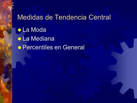 Medidas de Tendencia Central La Moda La Mediana Percentiles en General.