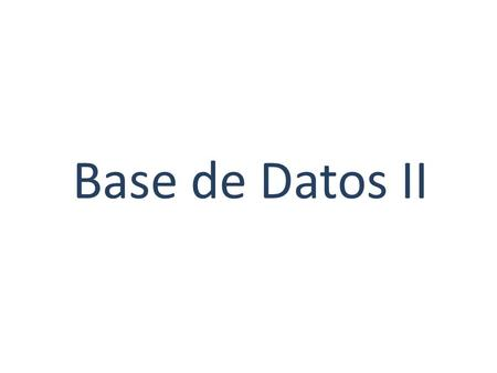 Base de Datos II.