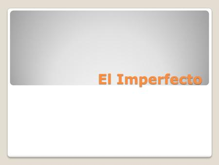 El Imperfecto Forms of the imperfect, regular verbs. Stem: Take the infinitive, and remove the last two letters (the infinitive ending): Endings? -AR.