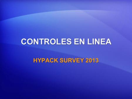 CONTROLES EN LINEA HYPACK SURVEY 2013.