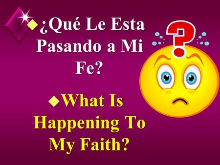 U ¿Qué Le Esta Pasando a Mi Fe? u What Is Happening To My Faith?