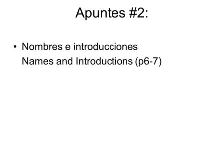 Apuntes #2: Nombres e introducciones Names and Introductions (p6-7)