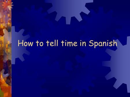 How to tell time in Spanish To ask what time it is use: ¿Qué hora es?