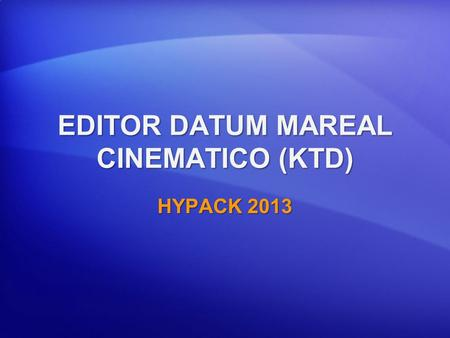 EDITOR DATUM MAREAL CINEMATICO (KTD) HYPACK 2013.