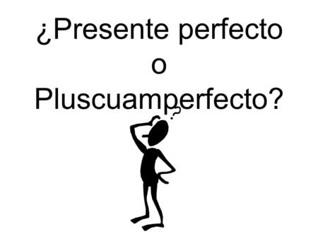 ¿Presente perfecto o Pluscuamperfecto?. We use PRESENTE PERFECTO to 1. Talk about a recent past: Hemos tomado desayuno esta mañana (we have had breakfast.