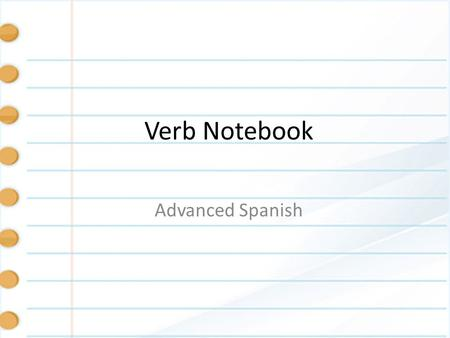 Verb Notebook Advanced Spanish. Set up - Name On the inside of the front cover in the upper left hand corner write your name, class, and hour like this: