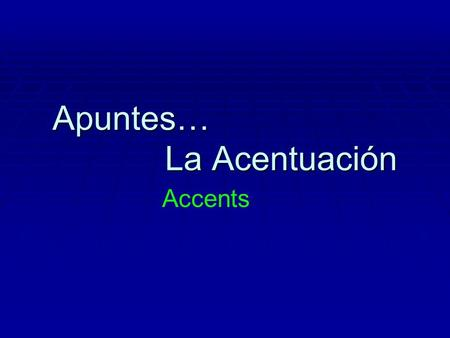 Apuntes… La Acentuación Accents. To know when a word needs an accent, you need to know... A) That some words always need accents: 1. Question words ¿Qué?