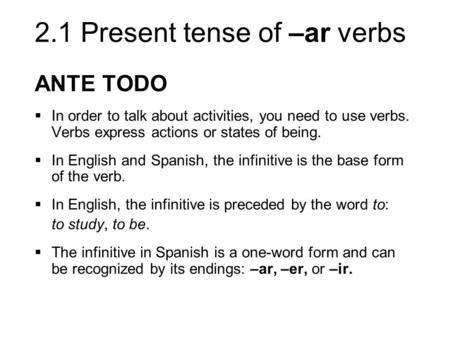 ANTE TODO In order to talk about activities, you need to use verbs. Verbs express actions or states of being. In English and Spanish, the infinitive is.
