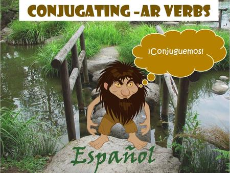 Español Conjugating –ar verbs ¡Conjuguemos!. ¡ HOLA! Conjugate means to change the verb so it agrees with the subject, so we know who is doing the action.