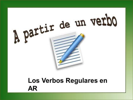 Los Verbos Regulares en AR. Set-Up and Play: This is a great activity to get students writing sentences with correct verb forms that has them demonstrate.
