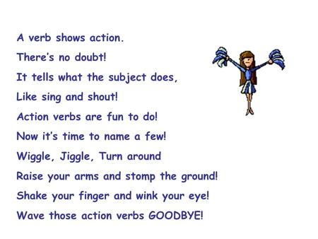 A verb shows action. There's no doubt! It tells what the subject does,