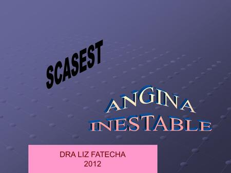 SCASEST ANGINA INESTABLE DRA LIZ FATECHA 2012.