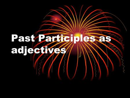 Past Participles as adjectives. Participios pasados Can be used to describe a condition or an injury to a part of a body. It is like the ed form of the.