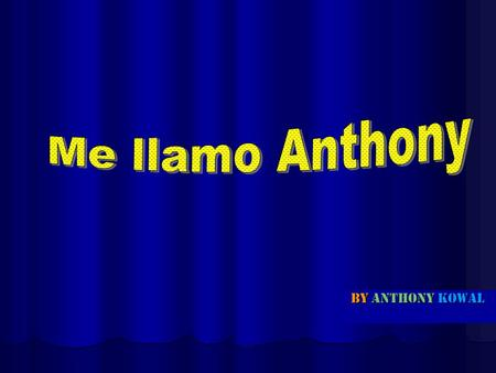 Me llamo Anthony By anthony kowal.