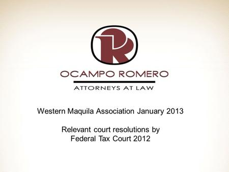 Western Maquila Association January 2013 Relevant court resolutions by Federal Tax Court 2012.