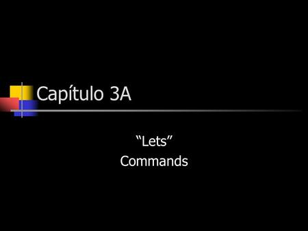 Capítulo 3A Lets Commands. A nosotros command is one that is expressed with lets in English. Ejemplo: Lets go to the movies. Lets have a party.