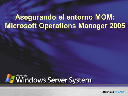 Asegurando el entorno MOM: Microsoft Operations Manager 2005.
