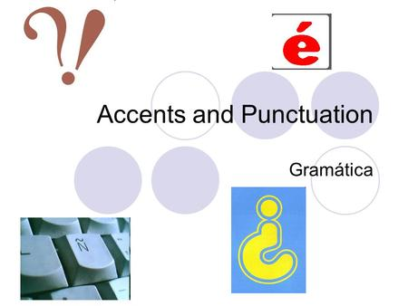 Accents and Punctuation Gramática. Accents Lets begin… In Spanish, an accent mark is sometimes needed over a vowel (á, é, í, ó, ú), usually to show which.