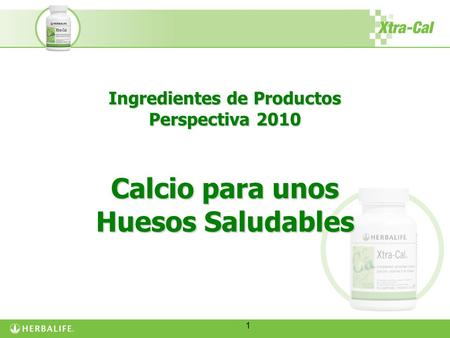 1 Ingredientes de Productos Perspectiva 2010 Calcio para unos Huesos Saludables.