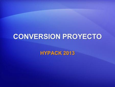 CONVERSION PROYECTO HYPACK 2013. X-Y Lat – Long Datum Local WGS-84 Lat - Long X-Y Lat – Long Datum Local WGS-84 Lat - Long Proyecto A: NAD- 83 Proyecto.
