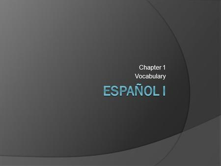 Chapter 1 Vocabulary Español I.
