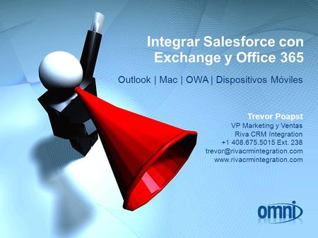Integrar Salesforce con Exchange y Office 365 Outlook | Mac | OWA | Dispositivos Móviles Trevor Poapst VP Marketing y Ventas Riva CRM Integration +1 408.675.5015.